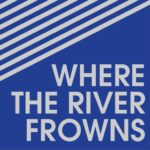 Where the River Frowns